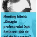 """Meeting hibrid: """"Omagiu profesorului Dan Setlacec: 100 de ani de la naștere"""""""